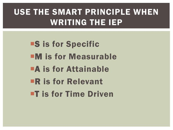 Use the SMART Principle when writing the IEP