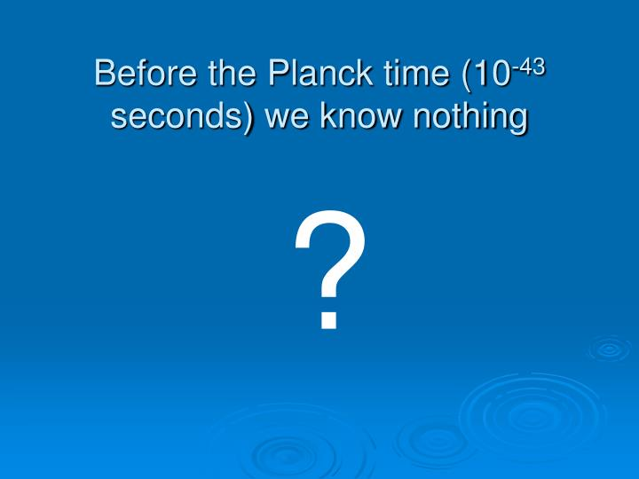 Before the Planck time (10