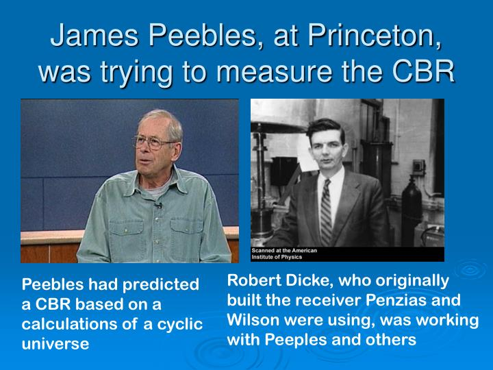 James Peebles, at Princeton, was trying to measure the CBR