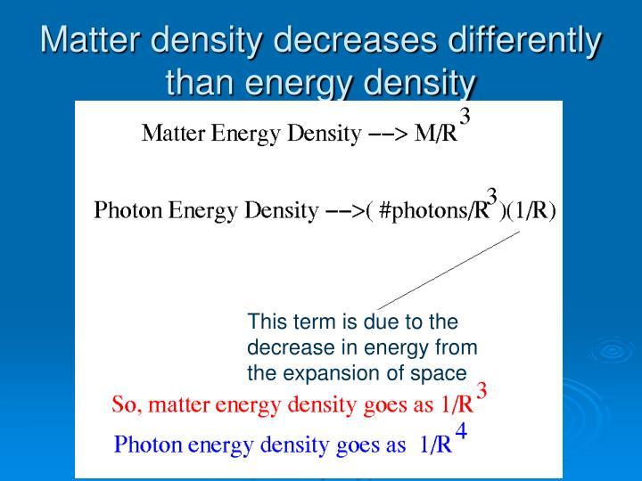 Matter density decreases differently than energy density
