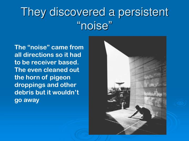 """They discovered a persistent """"noise"""""""
