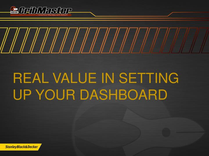 real value in setting up your dashboard n.