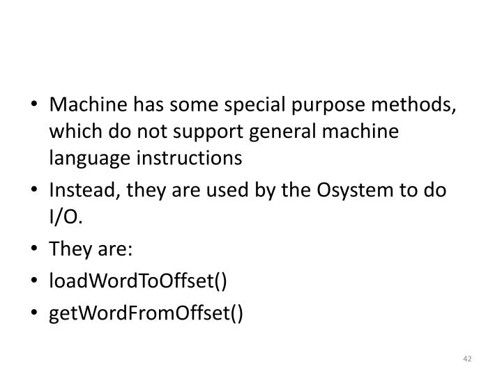 Machine has some special purpose methods, which do not support general machine language