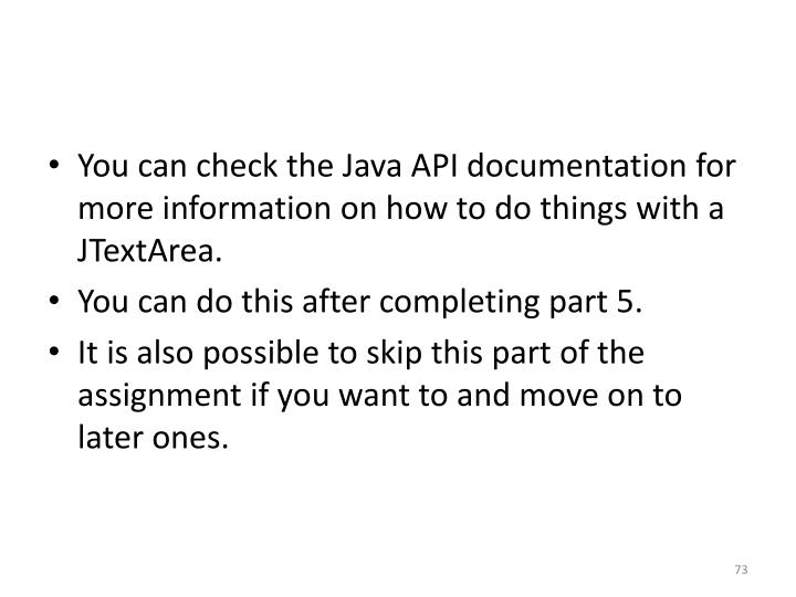 You can check the Java API documentation for more information on how to do things with a
