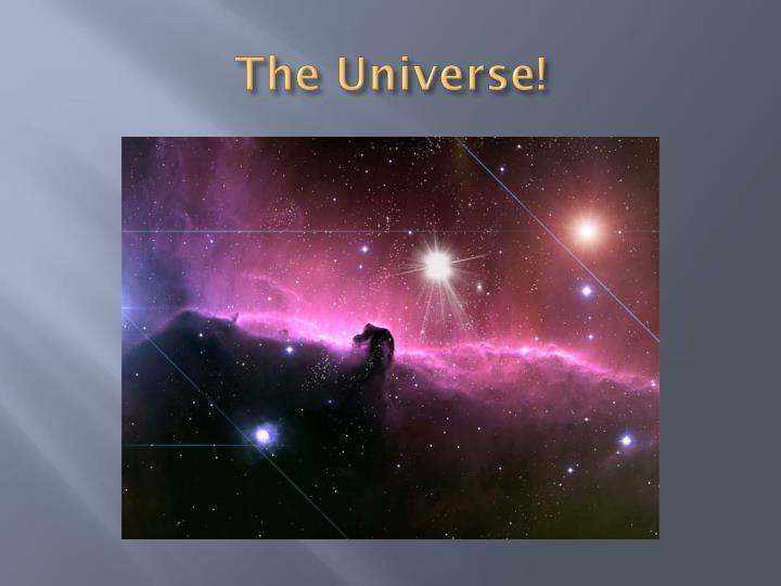 The Universe!