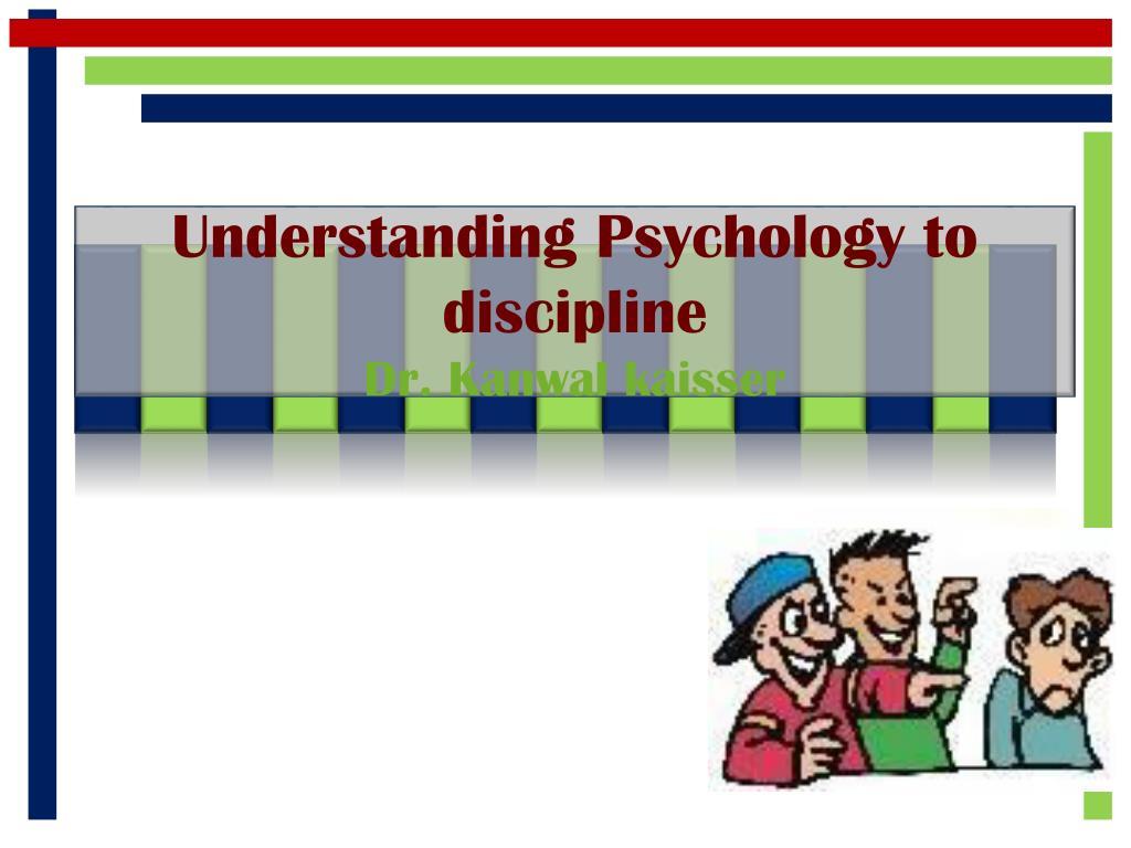 understanding psychology to discipline dr kanwal kaisser n.
