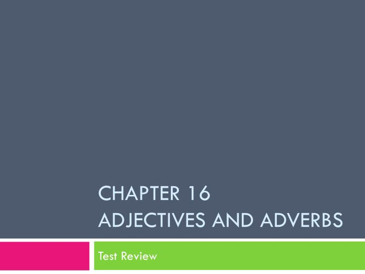 PPT - Chapter 16 Adjectives and adVerbs PowerPoint