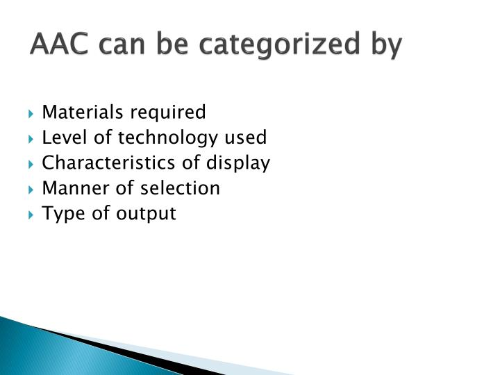 AAC can be categorized by