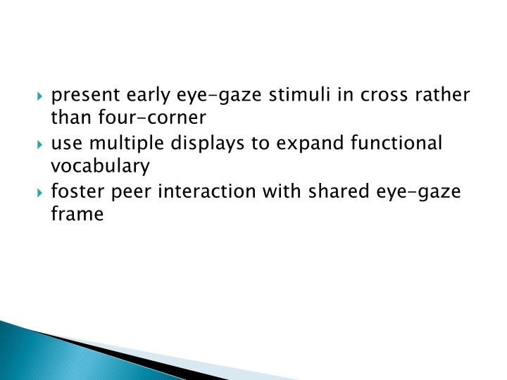 present early eye-gaze stimuli in cross rather than four-corner