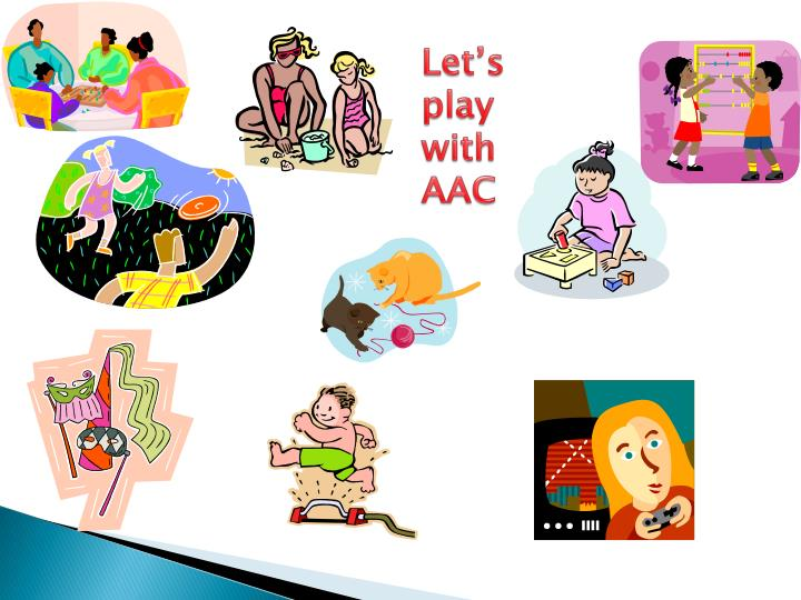 Let's play with AAC