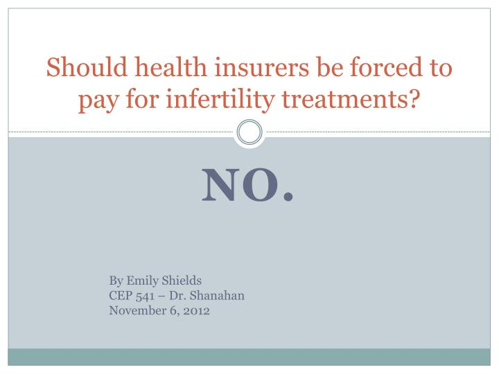 should health insurers be forced to pay for infertility treatments n.