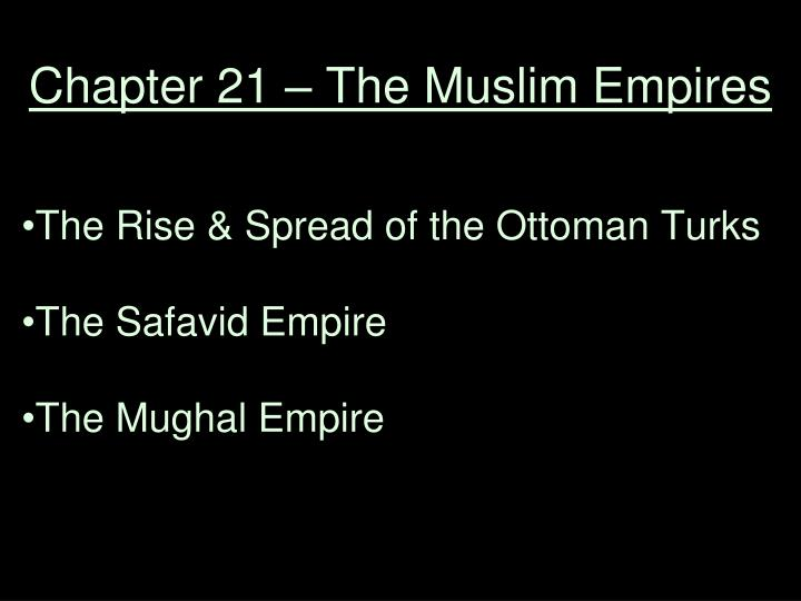chapter 21 the muslim empires n.