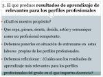 3 el que produce resultados de aprendizaje de relevantes para los perfiles profesionales
