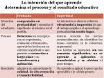 la intenci n del que aprende determina el proceso y el resultado educativo