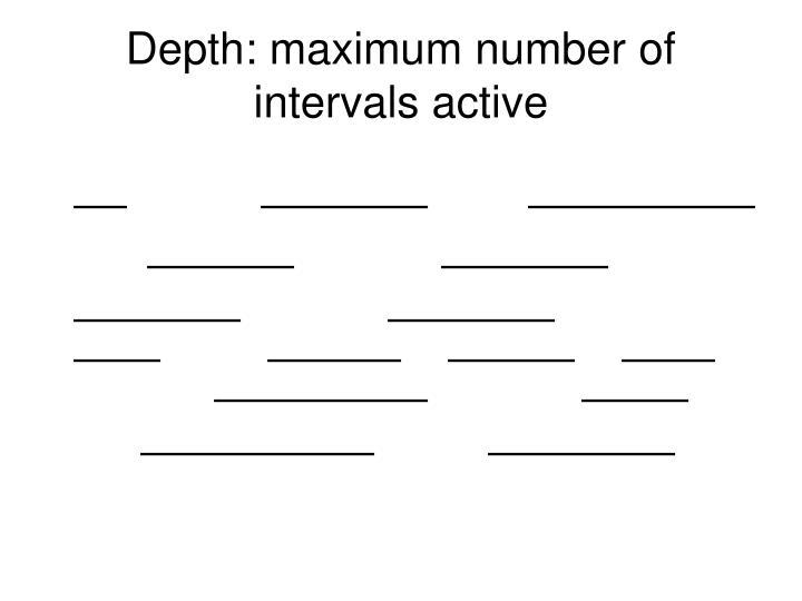 Depth: maximum number of intervals active