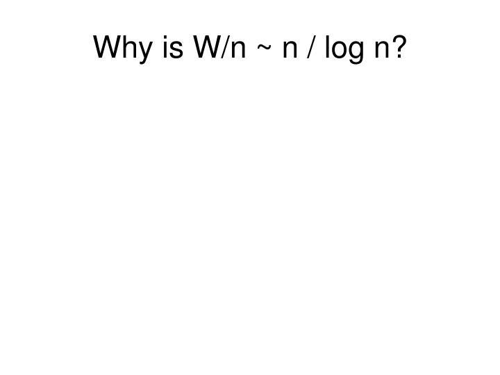 Why is W/n ~ n / log n?