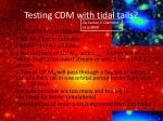 testing cdm with tidal tails