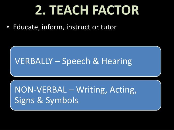 2. TEACH FACTOR