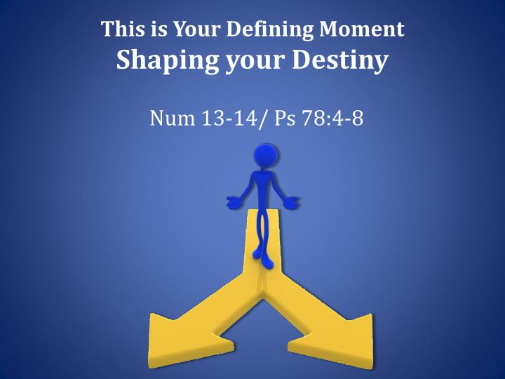 this is your defining moment shaping your destiny n.
