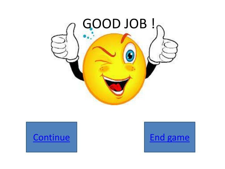 GOOD JOB !