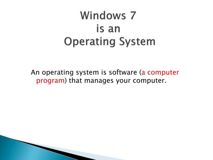 Windows 7 is an operating system