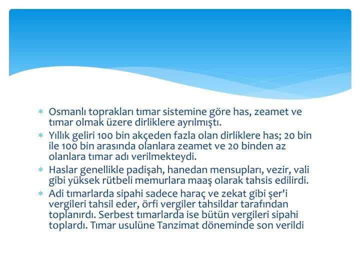 Osmanlı toprakları tımar sistemine göre has, zeamet ve tımar olmak üzere dirliklere ayrılmıştı.