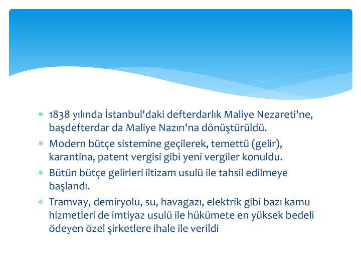 1838 yılında İstanbul'daki defterdarlık Maliye Nezareti'ne,