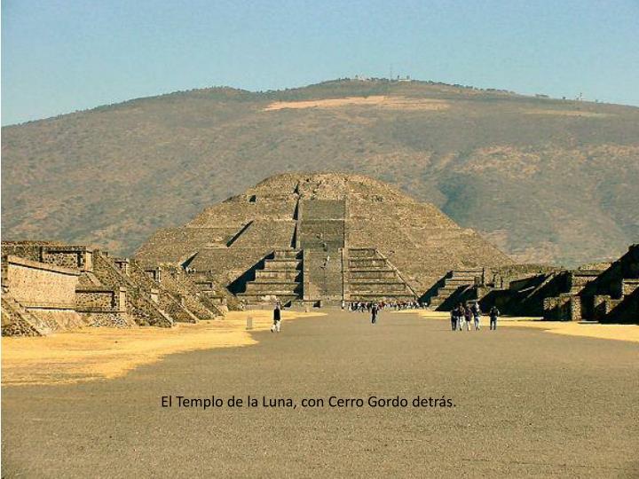 El Templo de la Luna, con Cerro Gordo detrás.