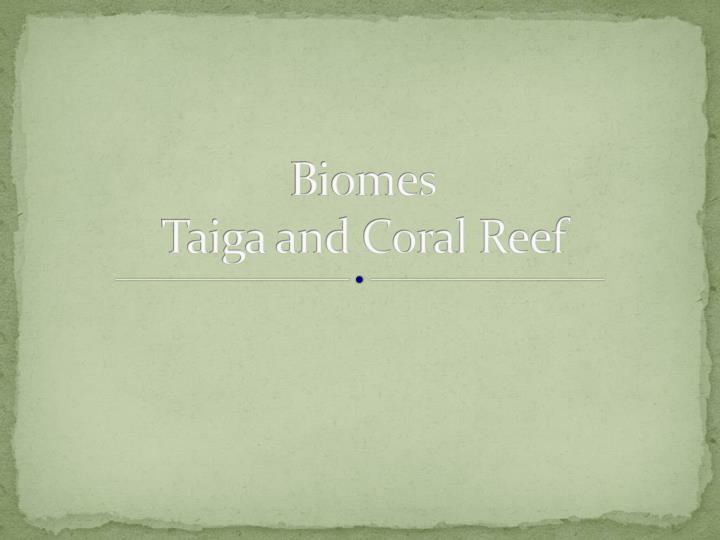 biomes taiga and coral reef n.