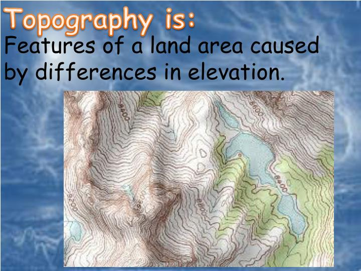 Topography is: