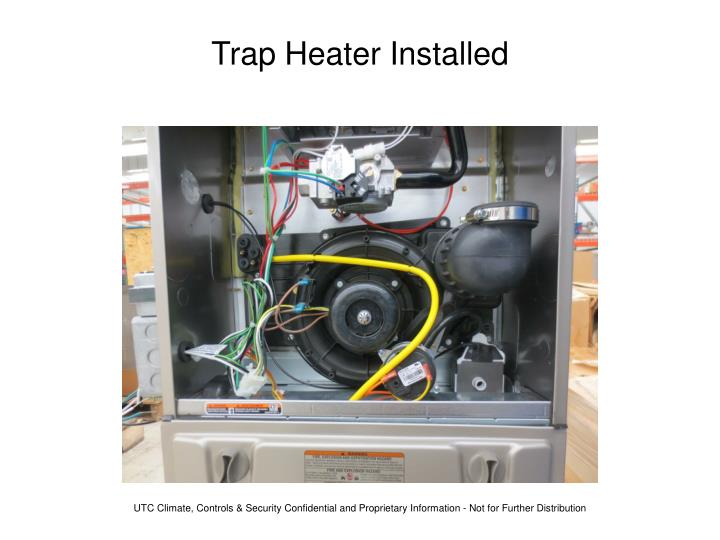 Trap Heater Installed