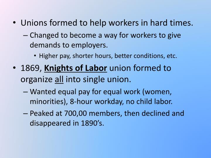 Unions formed to help workers in hard times.