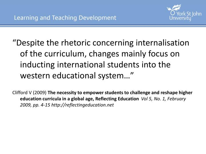"""""""Despite the rhetoric concerning internalisation of the curriculum, changes mainly focus on induct..."""