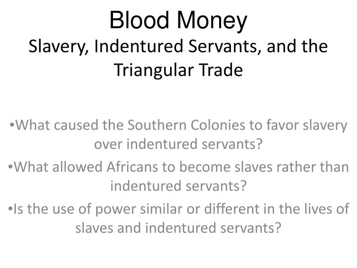 differences between indentured servants and slaves essay Slaves and indentured servants essay sample differences between african slave life and european indentured servant life the lives of african slaves and the lives of european indentured servants were very different.