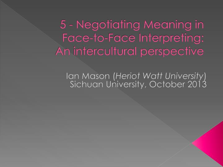 5 negotiating meaning in face to face interpreting an intercultural perspective
