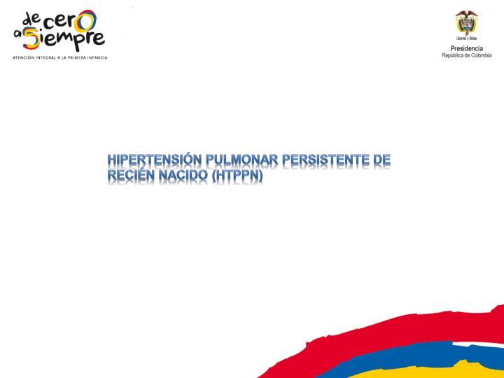 Hipertensión pulmonar persistente de recién nacido (HTPPN)