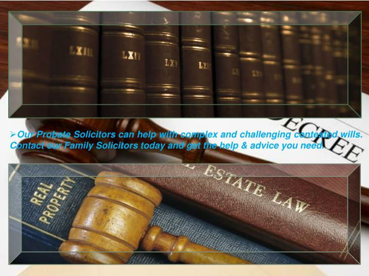 Our Probate Solicitors can help with complex and challenging contested wills. Contact our Family Sol...
