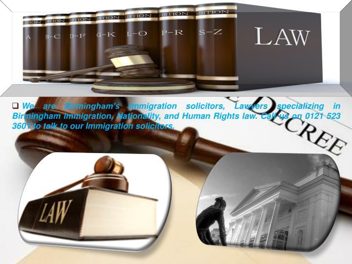 We are Birmingham's Immigration solicitors, Lawyers specializing in Birmingham immigration, Nation...