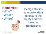 design studies to monitor data to ensure the safety and well being of participants