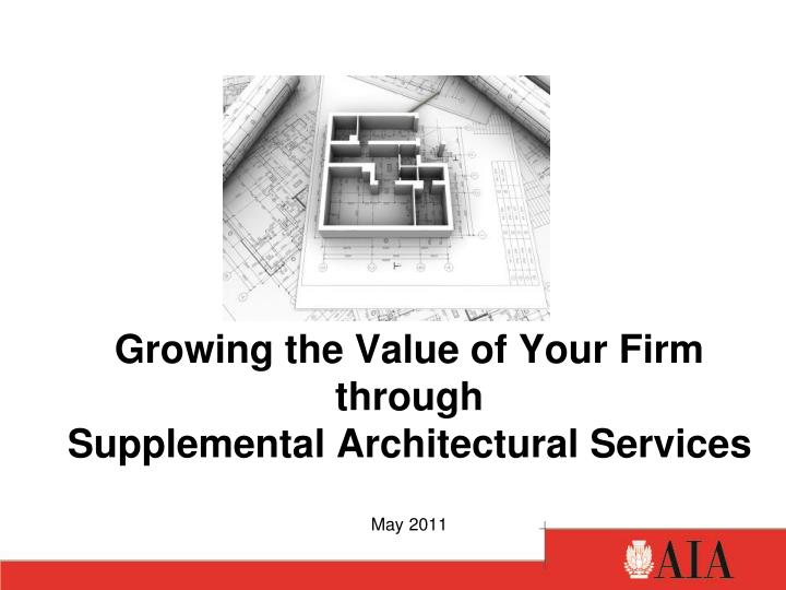 growing the value of your firm through supplemental architectural services may 2011 n.