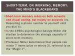short term or working memory the mind s blackboard1