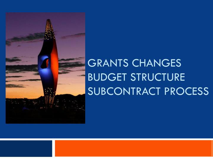 grants changes budget structure subcontract process n.
