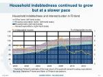 household indebtedness continued to grow but at a slower pace