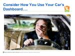 consider how you use your car s dashboard