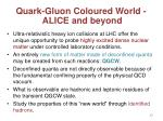 quark gluon coloured world alice and beyond