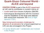 quark gluon coloured world alice and beyond1
