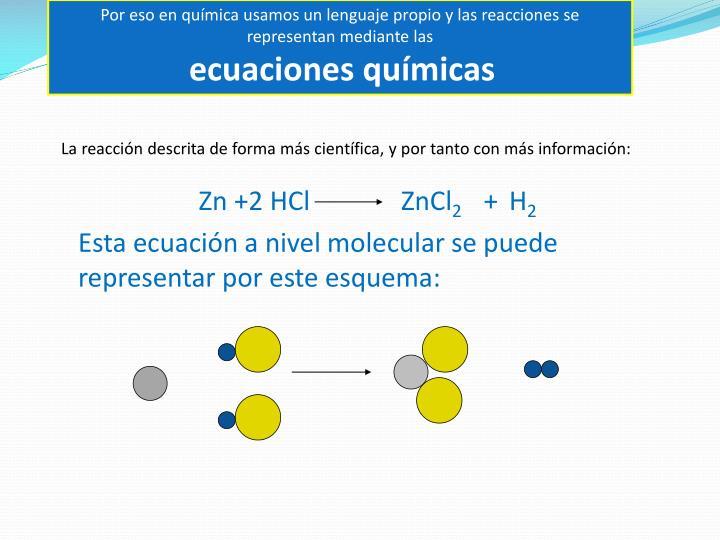 Por eso en química usamos un lenguaje propio y las reacciones se representan mediante las