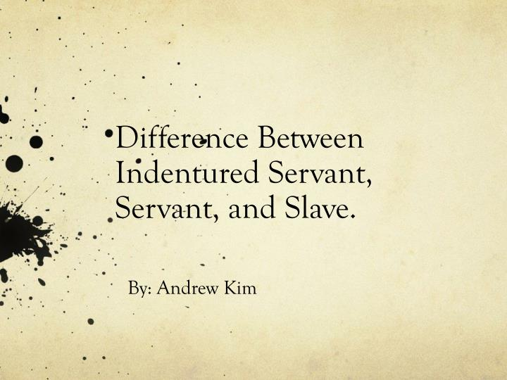 difference between indentured servant servant and slave n.