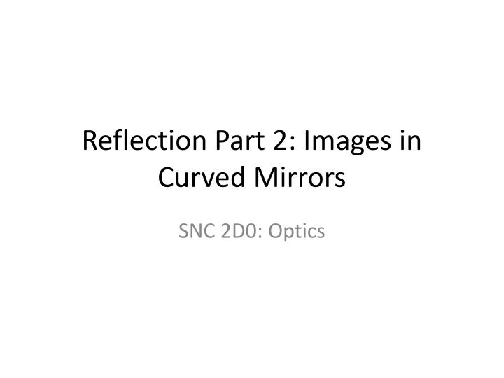 reflection part 2 images in curved mirrors n.