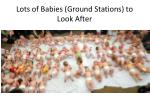 lots of babies ground stations to look after